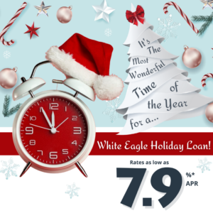 Holiday Loan 2021 It's the most wonderful time of the year for a White Eagle CU Holiday Loan!